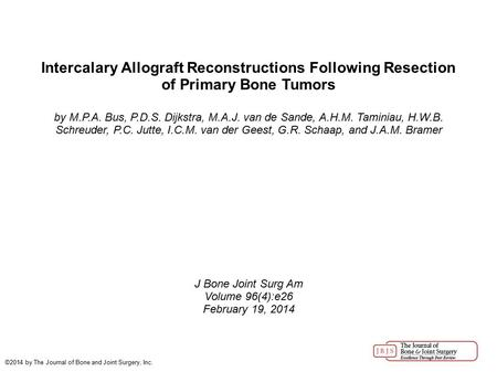 Intercalary Allograft Reconstructions Following Resection of Primary Bone Tumors by M.P.A. Bus, P.D.S. Dijkstra, M.A.J. van de Sande, A.H.M. Taminiau,