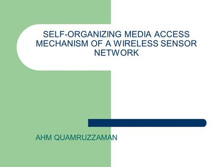 SELF-ORGANIZING MEDIA ACCESS MECHANISM OF A WIRELESS SENSOR NETWORK AHM QUAMRUZZAMAN.