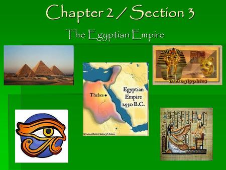 Chapter 2 / Section 3 The Egyptian Empire.