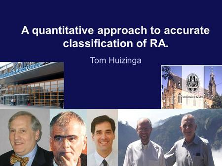 A quantitative approach to accurate classification of RA. Tom Huizinga.