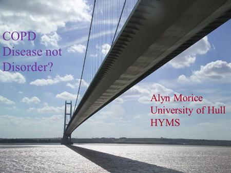 AHM 2011 Alyn Morice University of Hull HYMS COPD Disease not Disorder?