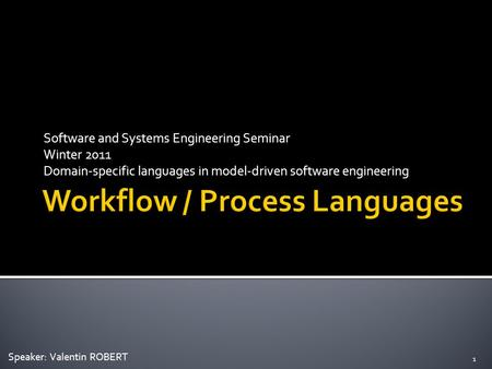 Software and Systems Engineering Seminar Winter 2011 Domain-specific languages in model-driven software engineering 1 Speaker: Valentin ROBERT.