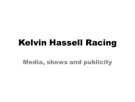 Kelvin Hassell Racing Media, shows and publicity.