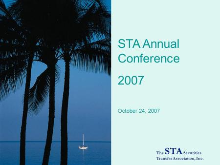 STA Annual Conference 2007 The STA Securities Transfer Association, Inc. October 24, 2007.