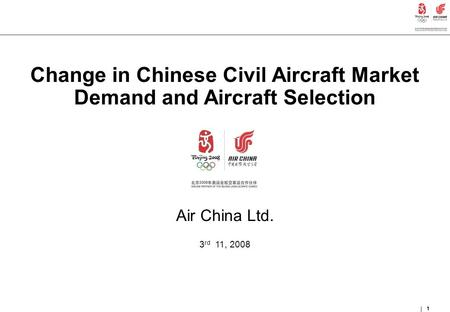 1 Change in Chinese Civil Aircraft Market Demand and Aircraft Selection Air China Ltd. 3 rd 11, 2008 1.