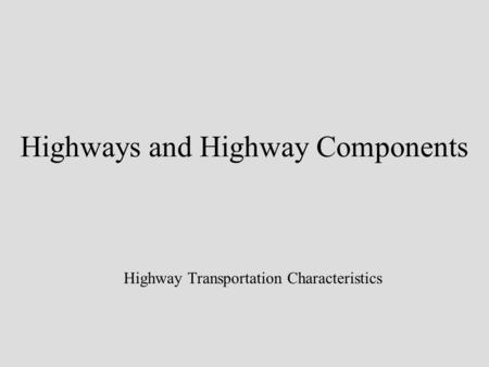 Highways and Highway Components Highway Transportation Characteristics.