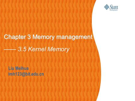 Liu Meihua Chapter 3 Memory management Chapter 3 Memory management —— 3.5 Kernel Memory.