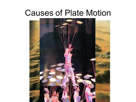 Causes of Plate Motion.