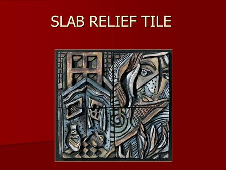 SLAB RELIEF TILE.