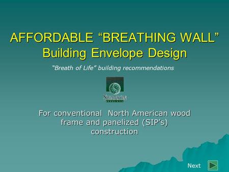 "AFFORDABLE ""BREATHING WALL"" Building Envelope Design For conventional North American wood frame and panelized (SIP's) construction ""Breath of Life"" building."