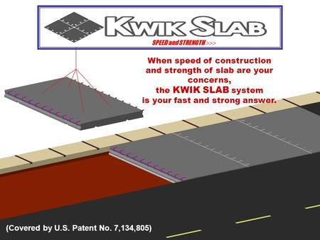 SPEED and STRENGTH SPEED and STRENGTH  When speed of construction and strength of slab are your concerns, the KWIK SLAB system is your fast and strong.