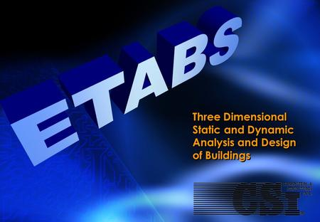ETABS Three Dimensional Static and Dynamic Analysis and Design of Buildings.