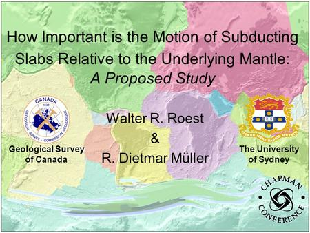 How Important is the Motion of Subducting Slabs Relative to the Underlying Mantle: A Proposed Study Walter R. Roest & R. Dietmar Müller The University.