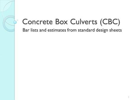 Concrete Box Culverts (CBC) Bar lists and estimates from standard design sheets 1.