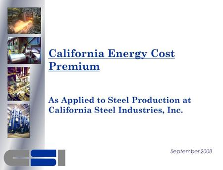 California Energy Cost Premium As Applied to Steel Production at California Steel Industries, Inc. September 2008.