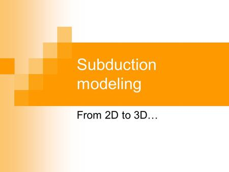 Subduction modeling From 2D to 3D….