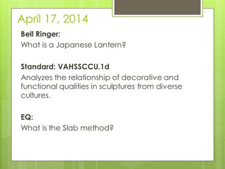 April 17, 2014 Bell Ringer: What is a Japanese Lantern? Standard: VAHSSCCU.1d Analyzes the relationship of decorative and functional qualities in sculptures.