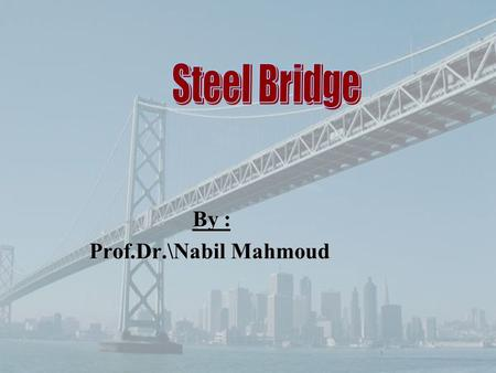 By : Prof.Dr.\Nabil Mahmoud. Content 1-Introduction 2-Parts of steel Bridge 3-Loads on bridge 4-Allowable stresses 5-Fatigue 6-Plate girder 7-Length of.