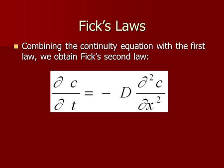 Fick's Laws Combining the continuity equation with the first law, we obtain Fick's second law: Combining the continuity equation with the first law, we.