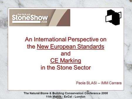 An International Perspective on the <strong>New</strong> European Standards and CE Marking in the <strong>Stone</strong> Sector The Natural <strong>Stone</strong> & Building Conservation Conference 2008.