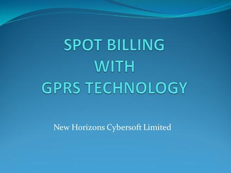 New Horizons Cybersoft Limited. CONTENTS Concept Behind Spot Billing Benefits of SBM(GPRS) GPRS enabled SBM advantages. SBM(GPRS) Billing Process Data.