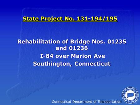 State Project No. 131-194/195 Rehabilitation of Bridge Nos. 01235 and 01236 I-84 over Marion Ave Southington, Connecticut Rehabilitation of Bridge Nos.