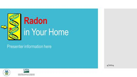 Radon in Your Home Presenter information here 4/2014.