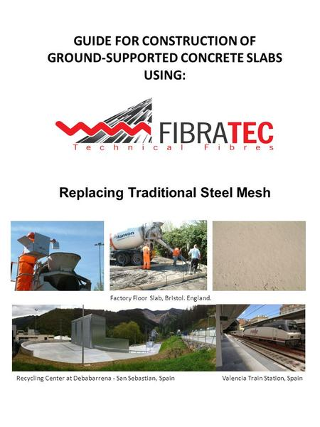 GUIDE FOR CONSTRUCTION OF GROUND-SUPPORTED CONCRETE SLABS USING: Factory Floor Slab, Bristol. England. Recycling Center at Debabarrena - San Sebastian,