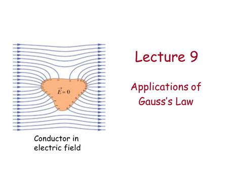 Lecture 9 Applications of Gauss's Law Conductor in electric field.