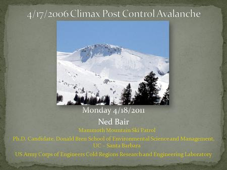 Monday 4/18/2011 Ned Bair Mammoth Mountain Ski Patrol Ph.D. Candidate, Donald Bren School of Environmental Science and Management, UC – Santa Barbara US.