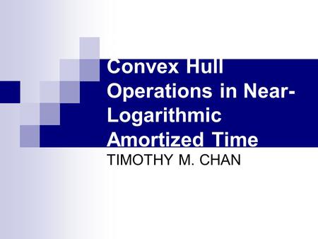 Dynamic Planar Convex Hull Operations in Near- Logarithmic Amortized Time TIMOTHY M. CHAN.