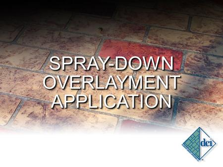 SPRAY-DOWN OVERLAYMENT APPLICATION SPRAY-DOWN. THE BENEFITS OF OVERLAYMENT REPAIR EXISTING SURFACES PROFITABLE ELIMINATE REMOVAL SAVES TIME ON EXISTING.