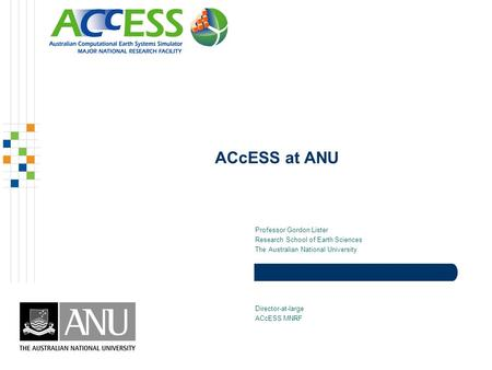 ACcESS at ANU Professor Gordon Lister Research School of Earth Sciences The Australian National University Director-at-large ACcESS MNRF.