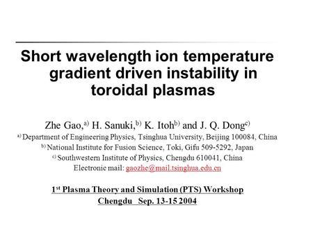 Short wavelength ion temperature gradient driven instability in toroidal plasmas Zhe Gao, a) H. Sanuki, b) K. Itoh b) and J. Q. Dong c) a) Department of.