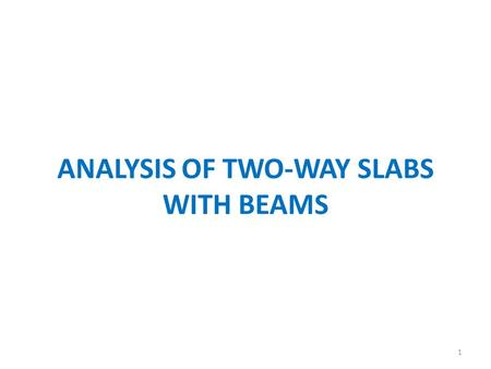 ANALYSIS OF TWO-WAY SLABS WITH BEAMS 1. In this lecture the moments are determined by the direct design method for an exterior panel of a two-way slab.