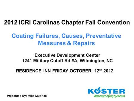 Presented By: Mike Mudrick 2012 ICRI Carolinas Chapter Fall Convention Coating Failures, Causes, Preventative Measures & Repairs Executive Development.