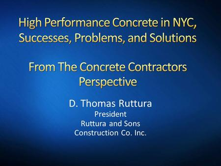 D. Thomas Ruttura President Ruttura and Sons Construction Co. Inc.