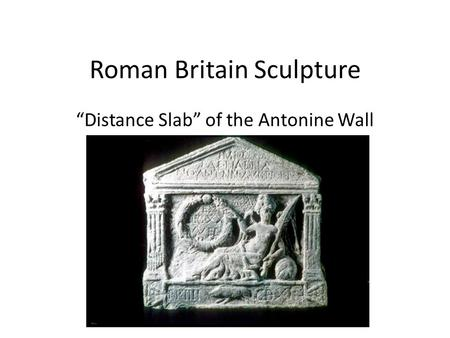"Roman Britain Sculpture ""Distance Slab"" of the Antonine Wall."