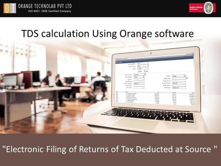 TDS calculation Using Orange software Electronic Filing of Returns of Tax Deducted at Source