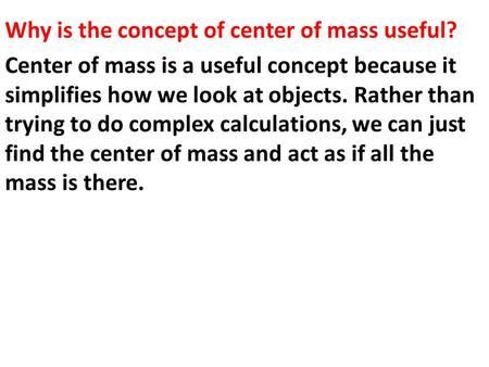 Why is the concept of center of mass useful?