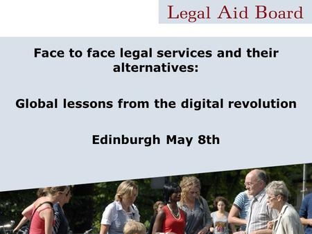 Face to face legal services and their alternatives: Global lessons from the digital revolution Edinburgh May 8th.