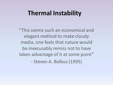 "Thermal Instability ""This seems such an economical and elegant method to make cloudy media, one feels that nature would be inexcusably remiss not to have."