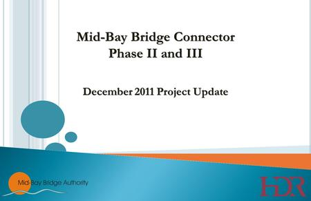 Mid-Bay Bridge Connector Phase II and III December 2011 Project Update.