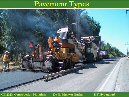 CE 2020: Construction Materials Dr. B. Munwar Basha IIT Hyderabad Pavement Types.
