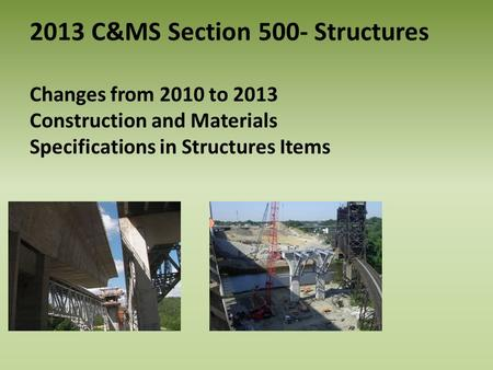 2013 C&MS Section 500- Structures Changes from 2010 to 2013 Construction and Materials Specifications in Structures Items.