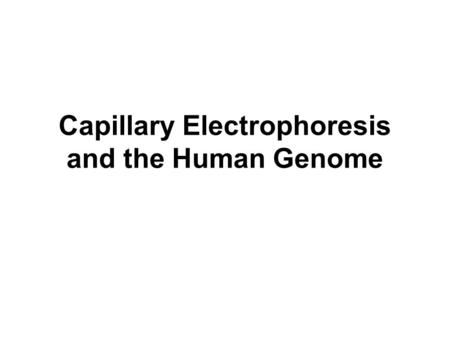 Capillary Electrophoresis and the Human Genome. Sequencing the Human Genome Medical uses –Genetic predisposition to diseases Forensic uses –Matching DNA.
