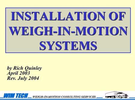 INSTALLATION OF WEIGH-IN-MOTION SYSTEMS by Rich Quinley April 2003 Rev. July 2004.
