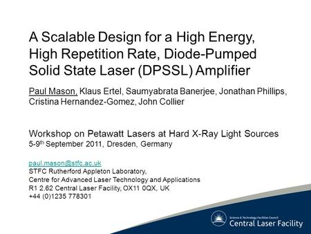 A Scalable Design for a High Energy, High Repetition Rate, Diode-Pumped Solid State Laser (DPSSL) Amplifier Paul Mason, Klaus Ertel, Saumyabrata Banerjee,