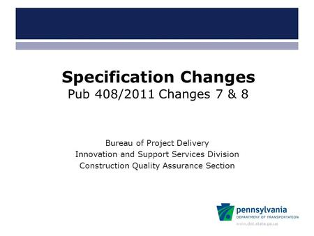 Www.dot.state.pa.us Bureau of Project Delivery Innovation and Support Services Division Construction Quality Assurance Section Specification Changes Pub.