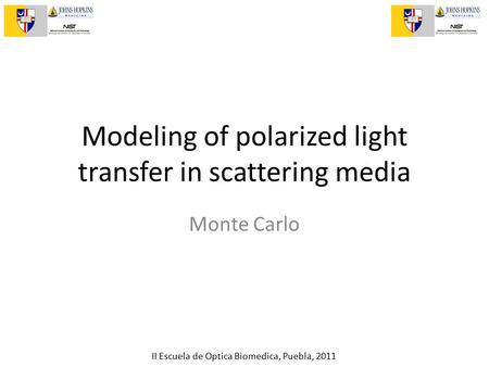 II Escuela de Optica Biomedica, Puebla, 2011 Modeling of polarized light transfer in scattering media Monte Carlo.